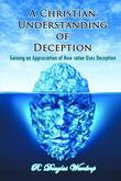 A Christian Understanding of Deception : Gaining an Appreciation of How satan Uses Deception