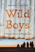 Wild Boys: A Parent's Story of Tough Love