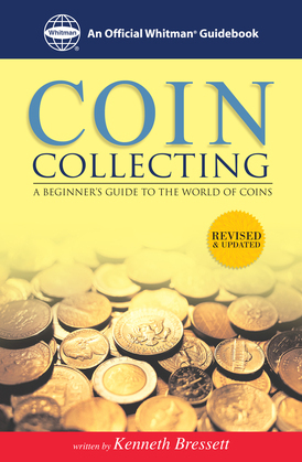 Coin Collecting: A Beginners Guide to the World of Coins: A Beginners Guide to the World of Coins