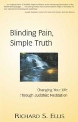 Blinding Pain, Simple Truth: Changing Your Life Through Buddhist Meditation