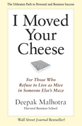 I Moved Your Cheese: For Those Who Refuse to Live as Mice in Someone Else's Maze