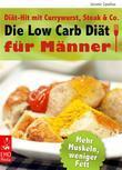 Die Low Carb Diät für Männer - Diät-Hit mit Currywurst, Steak und Co. Mehr Muskeln, weniger Fett - Die besten Rezepte zum Abnehmen und Muskelaufbau. Viel Eiweiß, wenig Kohlenhydrate