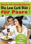 Die Low Carb Diät für Paare - Die erste Diät, die beiden schmeckt - Gemeinsam genießen, zusammen abnehmen - Leckere Rezepte für zwei. Das Schlank-Programm für das schnelle und einfache Abnehmen zu zweit