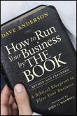 How to Run Your Business by THE BOOK: A Biblical Blueprint to Bless Your Business