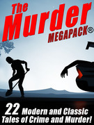 The Murder MEGAPACK ?: 23 Classic and Modern Tales of Crime and Murder