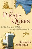 Barbara Sjoholm - The Pirate Queen: In Search of Grace O'Malley and Other Legendary Women of the Sea