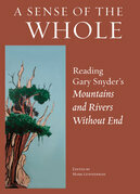 A Sense of the Whole: Reading Gary Snyder's Mountains and Rivers Without End