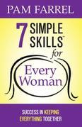 7 Simple Skills™ for Every Woman: Success in Keeping Everything Together