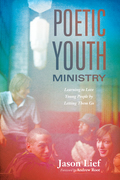 Poetic Youth Ministry: Learning to Love Young People by Letting Them Go