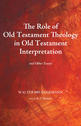 Walter Brueggemann - The Role of Old Testament Theology in Old Testament Interpretation: And Other Essays