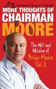 More Thoughts of Chairman Moore: The Wit and Wisdom of Brian Moore Vol. II
