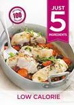 Just 5: Low Calorie: Make life simple with over 100 recipes using 5 ingredients or fewer