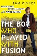 The Boy Who Played with Fusion: Extreme Science, Extreme Parenting, and How to Make a Star