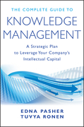 The Complete Guide to Knowledge Management: A Strategic Plan to Leverage Your Company's Intellectual Capital