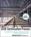 Guidebook to the LEED Certification Process: For LEED for New Construction, LEED for Core & Shell, and LEED for Commercial Interiors