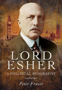 Lord Esher: A Political Biography