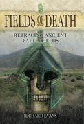 Fields of Death: Retracing Ancient Battlefields