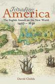 Invading America: The English Assault on the New World 1497-1630