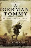 A German Tommy: The Secret of a War Hero