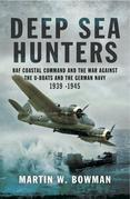 Deep Sea Hunters: RAF Coastal Command and the War Against the U-Boats and the German Navy 1939-1945