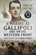 A Marine at Gallipoli on The Western Front: First In, Last Out- The Diary of Harry Askin