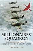 The Millionaires' Squadron: The Remarkable Story of 601 Squadron and the Flying Sword