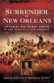 Surrender at New Orleans: General Sir Harry Smith in the Peninsular and America