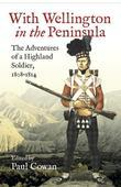 With Wellington in the peninsula: The Adventures of a Highland Soldier, 1808-1814