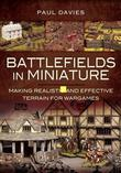 Battlefields in Miniature: Making Realistic and Effective Terrain for Wargames