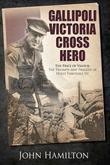 Gallipoli Victoria Cross Hero: The Price of Valour- The Triumph and Tragedy of Hugo Throssell VC