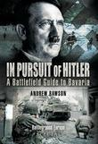 In Pursuit of Hitler: A Battlefield Guide to the Seventh (US) Army Drive