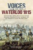 Voices from the Past: Waterloo 1815: History's most famous battle told through eyewitness accounts, newspaper reports, parliamentary debate, memoirs a