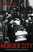 Murder City: The Bloody History of Chicago in the Twenties