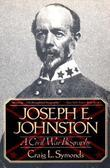 Joseph E. Johnston: A Civil War Biography