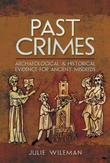 Past Crimes: Archaeological & Historical Evidence for Ancient Misdeeds