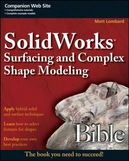 Matt Lombard - Solidworks Surfacing and Complex Shape Modeling Bible
