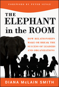 Elephant in the Room: How Relationships Make or Break the Success of Leaders and Organizations