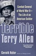 Terrible Terry Allen: Combat General of World War II - The Life of an American Soldier