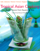 Tropical Asian Cooking: Exotic Flavors from Equatorial Asia