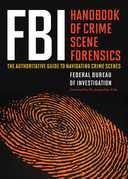 FBI Handbook of Crime Scene Forensics: The Authoritative Guide to Navigating Crime Scenes