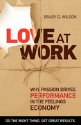 Love at Work: Why Passion Drives Performance in the Feelings Economy