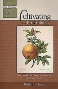 Cultivating Fruitfulness: Five Weeks of Prayer and Practice for Congregations