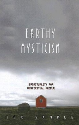 Earthy Mysticism: Spirituality for Unspiritual People