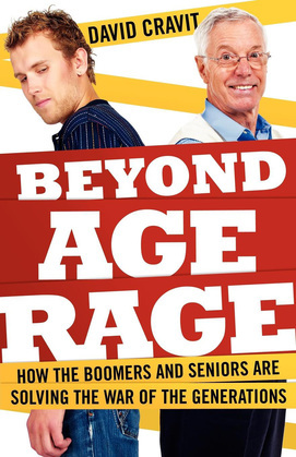 Beyond Age Rage: How the Boomers and Seniors Are Solving the War of the Generations
