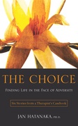 The Choice: Finding Life in the Face of Adversity -- Six Stories from a Therapist's Casebook