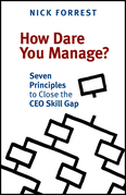 How Dare You Manage?: Seven Principles to Close the Ceo Skill Gap