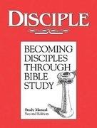 Disciple I Becoming Disciples Through Bible Study: Study Manual: Second Edition