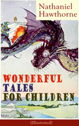 Nathaniel Hawthorne's Wonderful Tales for Children (Illustrated)