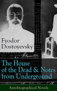 The House of the Dead & Notes from Underground: Autobiographical Novels of Fyodor Dostoyevsky