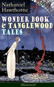 Wonder Book & Tanglewood Tales - Greatest Stories from Greek Mythology for Children (Illustrated)